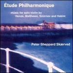 Étude Philharmonique: Music for Solo Violin By Henze; Matthews; Smirnov; Hakim
