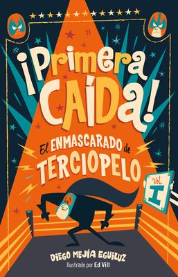 íprimera Ca?da! (El Enmascarado de Terciopelo 1)/ First Fall! - Mejia Eguiluz, Diego
