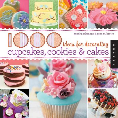 1,000 Ideas for Decorating Cupcakes, Cookies & Cakes - Salamony, Sandra, and Brown, Gina M.
