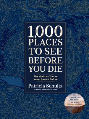 1,000 Places to See Before You Die (Deluxe Edition): The World as You've Never Seen It Before - Schultz, Patricia