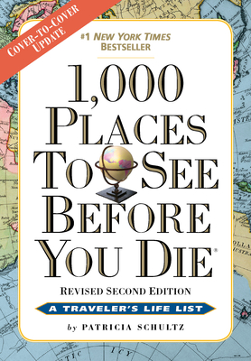 1,000 Places to See Before You Die: Revised Second Edition - Schultz, Patricia