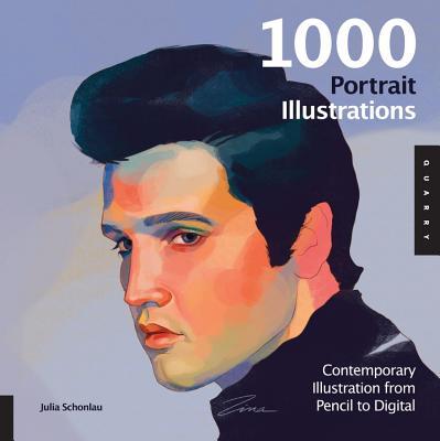 1,000 Portrait Illustrations: Contemporary Illustration from Pencil to Digital - Schonlau, Julia (Editor)