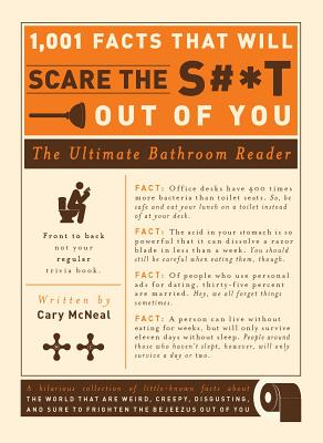1,001 Facts That Will Scare the S#*t Out of You: The Ultimate Bathroom Reader - McNeal, Cary