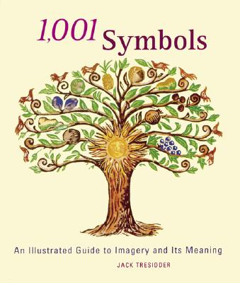 1,001 Symbols: An Illustrated Guide to Imagery and Its Meaning - Tresidder, Jack, and Chronicle Books
