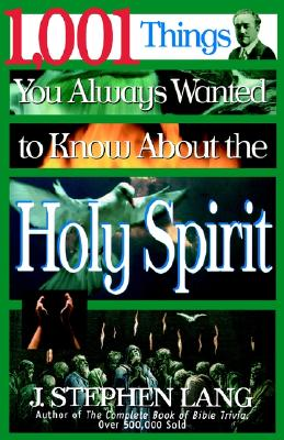 1,001 Things You Always Wanted to Know about the Holy Spirit - Lang, J Stephen