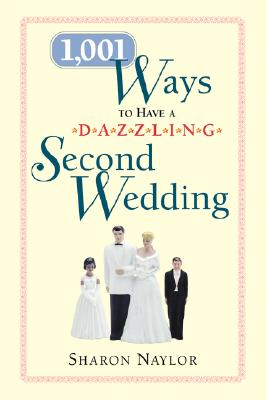 1,001 Ways to Have a Dazzling Second Wedding - Naylor, Sharon
