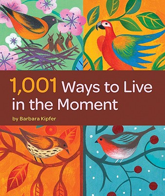 1,001 Ways to Live in the Moment - Kipfer, Barbara Ann, PhD