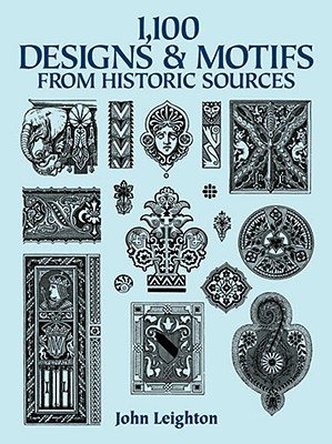 1,100 Designs and Motifs from Historic Sources - Leighton, John, Dr.
