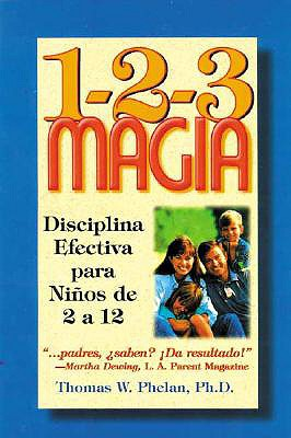 1-2-3 Magia: Diciplina Efectiva Para Ninos de 2 a 12 - Phelan, Thomas W, PhD