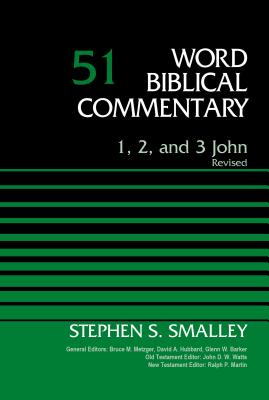 1, 2, and 3 John, Volume 51: Revised - Smalley, Stephen S., and Metzger, Bruce M. (General editor), and Hubbard, David Allen (General editor)