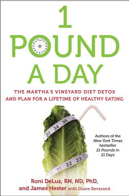 1 Pound a Day: The Martha's Vineyard Diet Detox and Plan for a Lifetime of Healthy Eating - Deluz, Roni