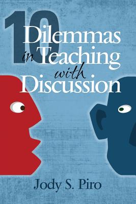 10 Dilemmas in Teaching with Discussion: Managing Integral Instruction - Piro, Jody S