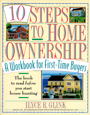 10 Steps to Home Ownership: A Workbook for First-Time Buyers - Glink, Ilyce R