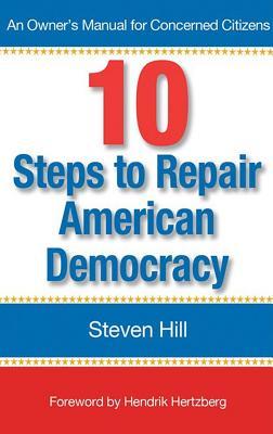 10 Steps to Repair American Democracy - Hill, Steven