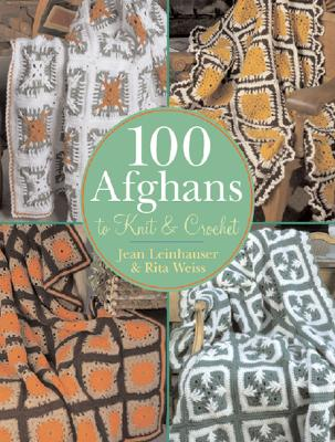 100 Afghans to Knit & Crochet - Leinhauser, Jean, and Weiss, Rita