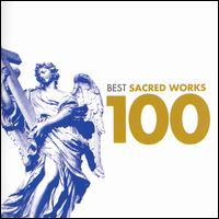 100 Best Sacred Works - Alan Wilson (organ); Anneliese Rothenberger (soprano); Anthony Chadney (vocals); Arleen Augér (soprano);...