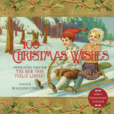 100 Christmas Wishes: Vintage Holiday Cards from the New York Public Library - New York Public Library, and Cash, Rosanne (Foreword by)
