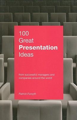 100 Great Presentation Ideas - Forsyth, Patrick