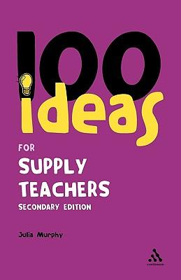 100 Ideas for Supply Teachers: Secondary Edition - Murphy, Julia