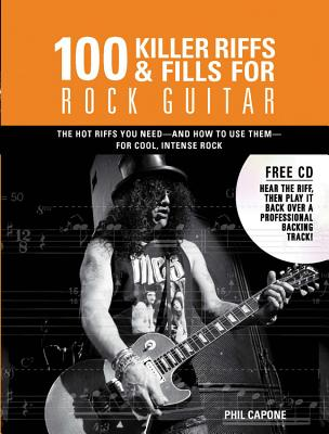 100 Killer Riffs & Fills for Rock Guitar: All the Hot Riffs & Fills You Need -- And How to Use Them - Capone, Phil
