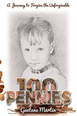 100 Pennies: A Journey to Forgive the Unforgivable - Martin, Gaetane