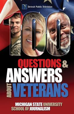 100 Questions and Answers About Veterans: A Guide for Civilians - Michigan State School of Journalism, and Martinez, J R (Foreword by), and Capps, Ron (Preface by)