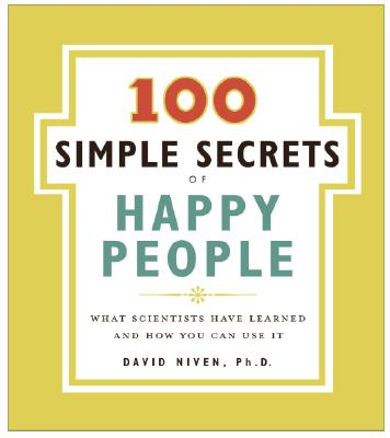 100 Simple Secrets of Happy People: What Scientists Have Learned and How You Can Use It - Niven, David Phd