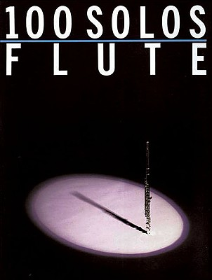 100 Solos: For Flute - Music Sales Corporation, and Hal Leonard Publishing Corporation (Creator)