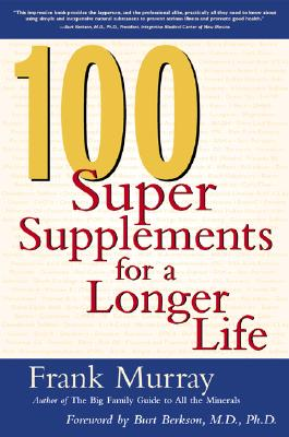 100 Super Supplements for a Longer Life - Murray, Frank, and Murray Frank, and Berkson, Burt, Dr. (Foreword by)