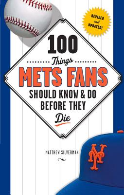 100 Things Mets Fans Should Know & Do Before They Die - Silverman, Matthew