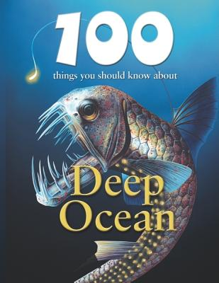 100 Things You Should Know about Deep Ocean - de La Bedoyere, Camilla, and Parker, Steve (Consultant editor)
