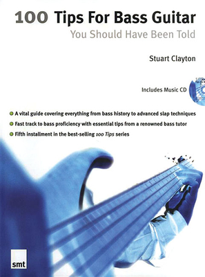 100 Tips for Bass Guitar: You Should Have Been Told - Clayton, Stuart