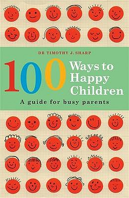 100 Ways to Happy Children - Sharp, Timothy J., Dr.