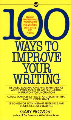 100 Ways to Improve Your Writing: Proven Professional Techniques for Writing Ith Style and Power - Provost, Gary