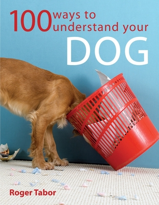 100 Ways to Understand Your Dog - Tabor, Roger