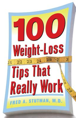 100 Weight-Loss Tips That Really Work - Stutman, Fred A, Dr.
