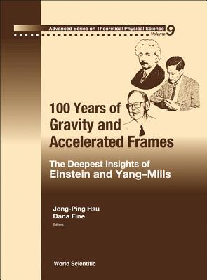 100 Years of Gravity and Accelerated Frames: The Deepest Insights of Einstein and Yang-Mills - Hsu, Jong-Ping (Editor)