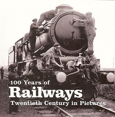 100 Years of Railways: Twentieth Century in Pictures - Wiles, Richard (Editor)
