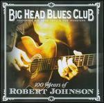 100 Years of Robert Johnson - Big Head Blues Club