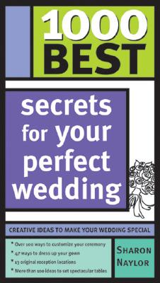 1000 Best Secrets for Your Perfect Wedding - Naylor, Sharon