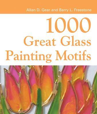 1000 Great Glass Painter's Motifs - Gear, Alan D, and Freestone, Barry L
