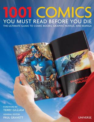1001 Comics You Must Read Before You Die: The Ultimate Guide to Comic Books, Graphic Novels and Manga - Gravett, Paul (Editor), and Gilliam, Terry (Foreword by)