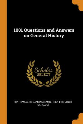 1001 Questions and Answers on General History - Hathaway, Benjamin Adams (Creator)