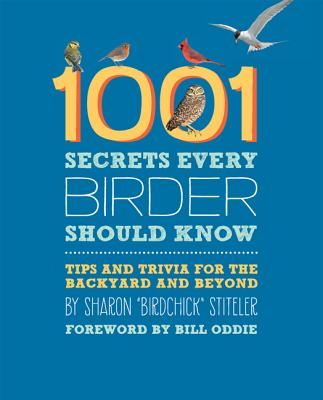 1001 Secrets Every Birder Should Know: Tips and Trivia for the Backyard and Beyond - Stiteler, Sharon