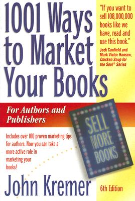 1001 Ways to Market Your Books: For Authors and Publishers - Kremer, John