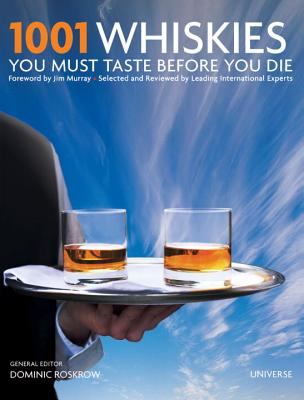 1001 Whiskies You Must Taste Before You Die - Roskrow, Dominic (Editor), and Murray, Jim (Foreword by)