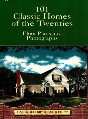 101 Classic Homes of the Twenties: Floor Plans and Photographs - Harris McHenry & Baker Co