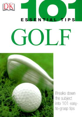 101 Essential Tips: Golf: Breaks Down the Subject into 101 Easy-to-Grasp Tips - Ballingall, Peter, and Spieler, Marlena