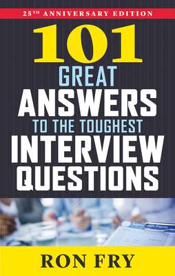 101 Great Answers to the Toughest Interview Questions - Fry, Ronald W