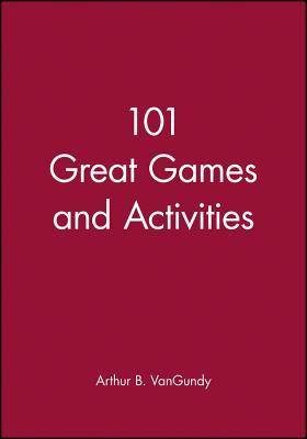 101 Great Games & Activities - VanGundy, Arthur (Editor)